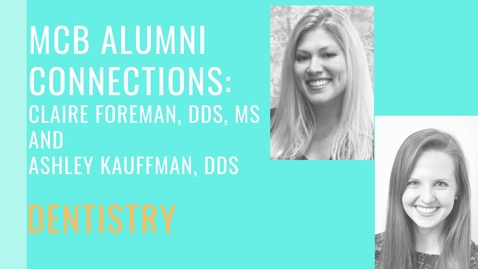 Thumbnail for entry MCB Alumni Connections - Clarie Foreman and Ashley Kauffman - Dentistry