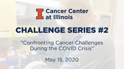 Thumbnail for entry CCIL Challenge Series #2: Confronting Cancer Challenges During the COVID Crisis
