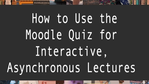 Thumbnail for entry How to Use the Moodle Quiz for Interactive, Asynchronous Lectures