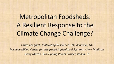 """Thumbnail for entry 2017 Feb 17 NRES Seminar - """"Metropolitan foodsheds: a resilient response to the climate change challenge?"""" - Laura Lengnick"""