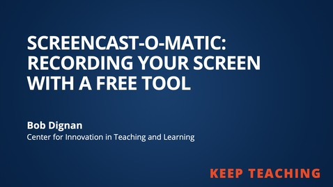 Thumbnail for entry Keep Teaching: Screencast-o-matic - Recording Your Screen using a free tool