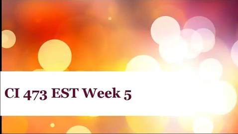 Thumbnail for entry CI 473 EST Week Five