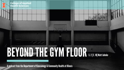 Thumbnail for entry Beyond the Gym Floor—Matt Jahnke