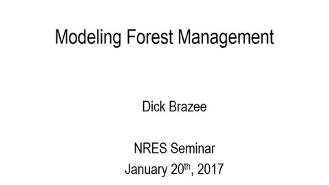 "Thumbnail for entry 2017 Jan 20 NRES Seminar - ""Modeling Forest Management"" - Dick Brazee"