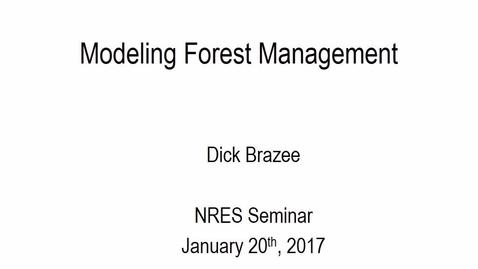 """Thumbnail for entry 2017 Jan 20 NRES Seminar - """"Modeling Forest Management"""" - Dick Brazee"""