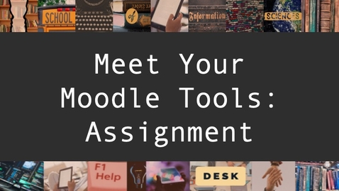 Thumbnail for entry Meet Your Moodle Tools - Assignment
