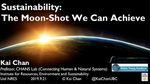 Thumbnail for entry NRES 500 Fall 2018 - Kai Chan - Sustainability: The Moon-Shot We Can Achieve