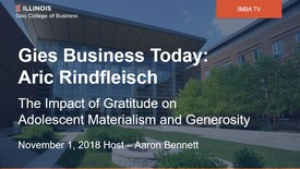 Thumbnail for entry Gies Business Today - Aric Rindfleisch, The Impact of Gratitude on Adolescent Materialism  and Generosity