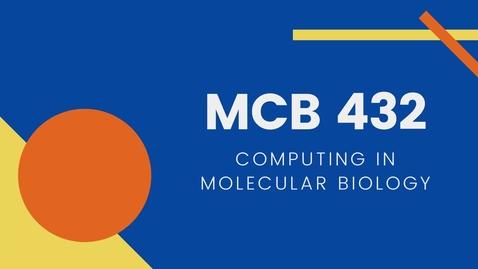 Thumbnail for entry MCB 432: Computing in Molecular Biology