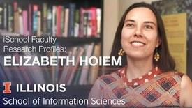 Thumbnail for entry iSchool Faculty Research Profiles: Assistant Professor Elizabeth Hoiem