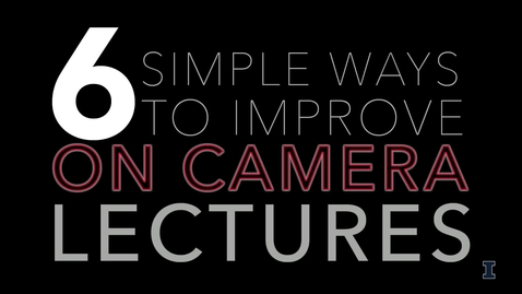 Thumbnail for entry Six Simple Ways to Improve On Camera Lectures