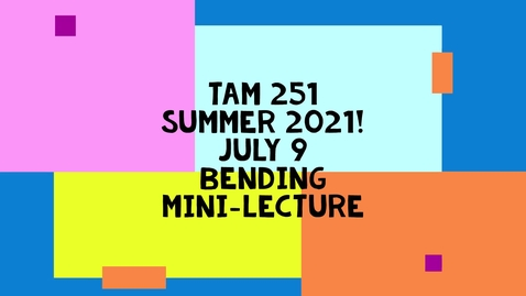 Thumbnail for entry TAM 251 July 9, 2021 Bending Mini-Lecture