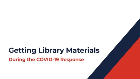 Thumbnail for entry Getting Library Materials During the COVID-19 Response