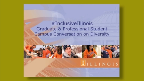 Thumbnail for entry #InclusiveIllinois -  Graduate and Professional Student Campus Conversation on Diversity