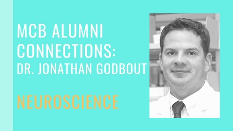 Thumbnail for entry MCB Alumni Connection - Dr. Jonathan Godbout - Neuroscience