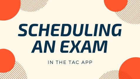 Thumbnail for entry How to Schedule an Exam Using the TAC App