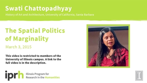 """Thumbnail for entry Swati Chattopadhyay - """"The Spatial Politics of Marginality"""" - Log in required"""