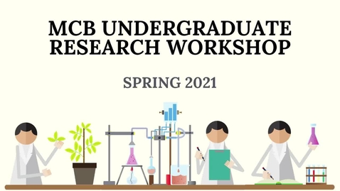 Thumbnail for entry MCB Undergraduate Research Workshop - Spring 2021