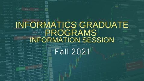 Thumbnail for entry Informatics Graduate Programs Information Session