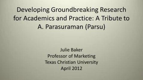 Thumbnail for entry Julie Baker - Developing Groundbreaking Research for Academics and Practice: A Tribute to A. Parasuraman (Parsu)