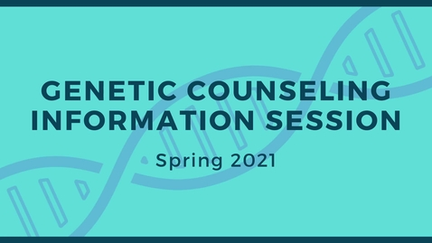 Thumbnail for entry Genetic Counseling Information Session - Spring 2021