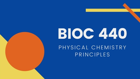 Thumbnail for entry BIOC 440 - Physical Chemistry Principles