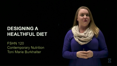 Thumbnail for entry FSHN 120 - DESIGNING A HEALTHFUL DIET - VIDEO FOR THE VIDEO QUIZ
