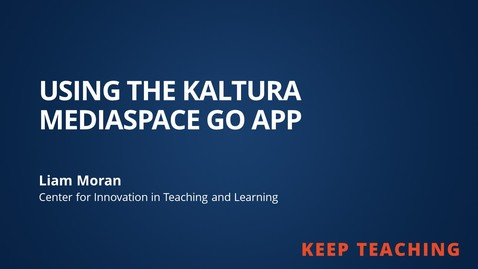Thumbnail for entry Keep Teaching: Using the Kaltura Mediaspace Go App
