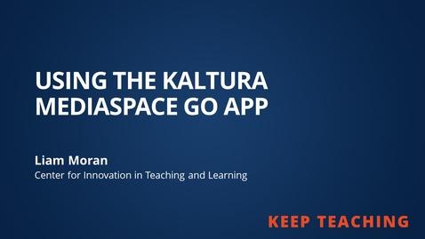 Thumbnail for entry Keep Teaching: Using the Kaltura Mediaspace Go App