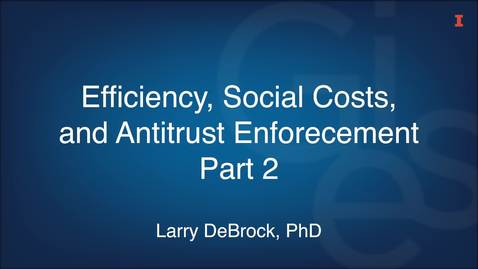 Thumbnail for entry Efficiency, Social Costs, and Antitrust Enforcement Part 2