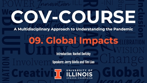 Thumbnail for entry 09. Global Impacts, COV-Course: A Multidisciplinary Approach to Understanding the Pandemic