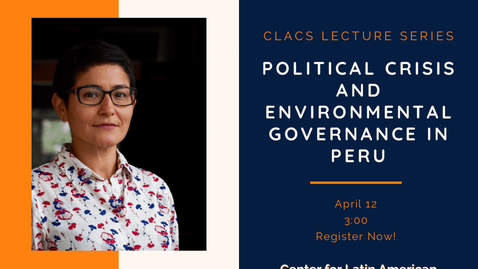 Thumbnail for entry April 12th, 2021 Maritza Paredes Presents: Political Crisis and Environmental Governance in Peru