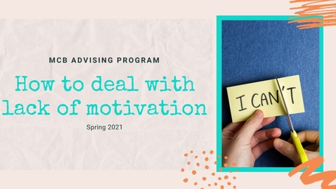 Thumbnail for entry How to Deal with Lack of Motivation - MCB Advising Program