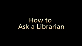 How to Ask a Librarian (Part 5 of 6)