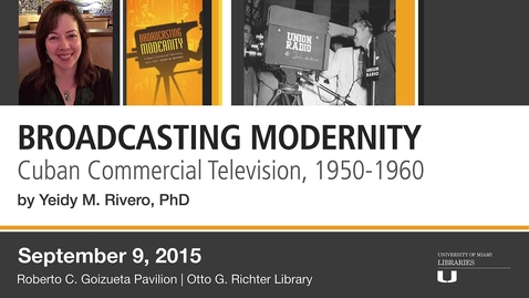 Thumbnail for entry Broadcasting Modernity: Cuban Commercial Television, 1950-1960