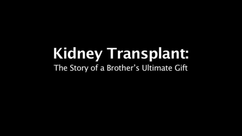 Thumbnail for entry Kidney Transplant The Story of a Brother's Ultimate Gift