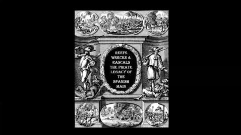 Thumbnail for entry Reefs, Wrecks and Rascals: The Pirate Legacy of the Spanish Main (Deep Dives into Special Collections)