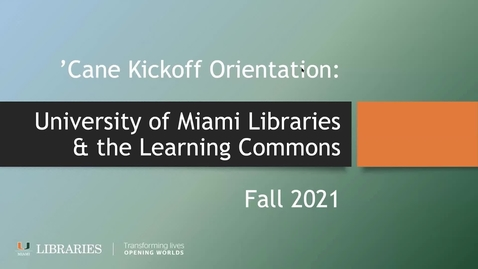 Thumbnail for entry 'Cane Kickoff Orientation: University of Miami Libraries and the Learning Commons (Fall 2021)