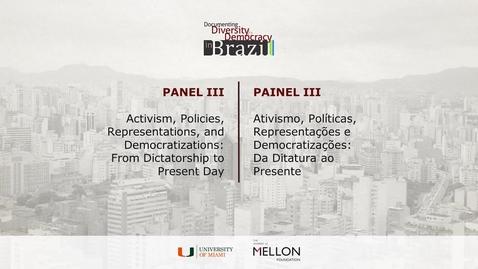 Thumbnail for entry Panel III – Activism, Policies, Representations, and Democratizations: From Dictatorship to Present Day / Painel III - Ativismo, Políticas, Representações e Democratizações: Da Ditatura ao Presente