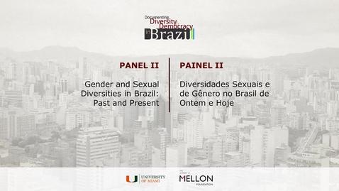 Thumbnail for entry Panel II – Gender and Sexual Diversities in Brazil: Past and Present / Painel II - Diversidades Sexuais e de Gênero no Brasil de Ontem e Hoje