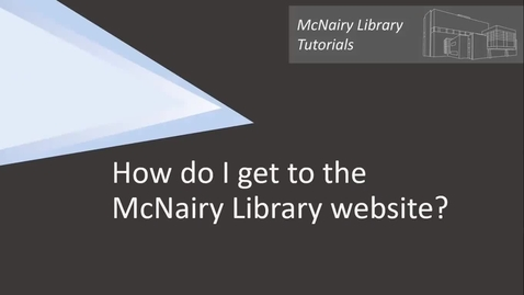 Thumbnail for entry How do I get to the McNairy Library Website?