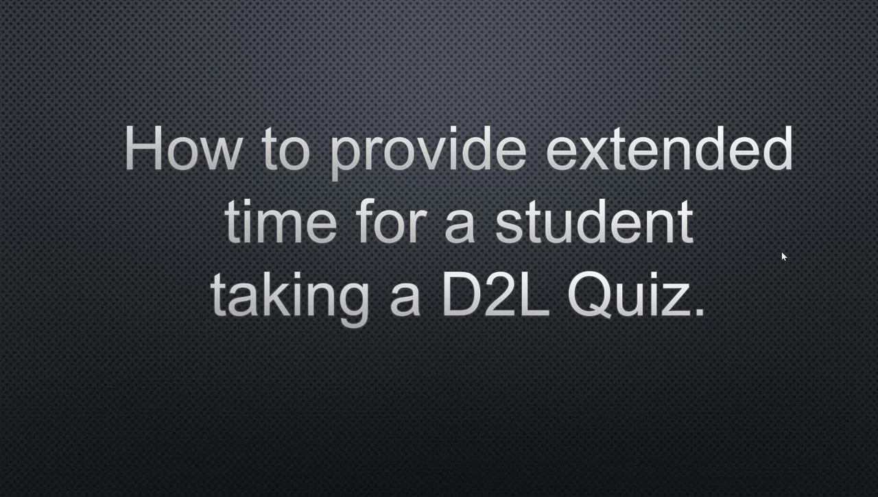How to Provide a Student Extended Time on a D2L Quiz