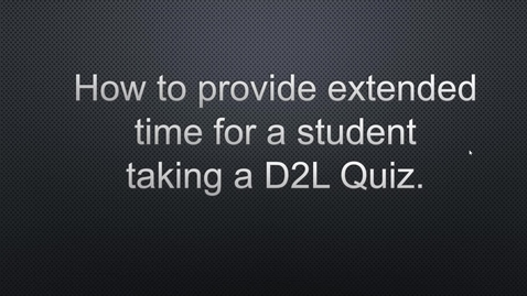 Thumbnail for entry How to Provide a Student Extended Time on a D2L Quiz
