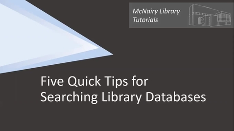 Thumbnail for entry Five Quick Tips for Searching Library Databases
