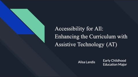 Thumbnail for entry Alisa_Landis_Accessibility for All: Enhancing the Curriculum with Assistive Technology