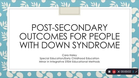 Thumbnail for entry Cara_Haley_PostsecondaryOutcomesForIndividualsWithDownSyndrome