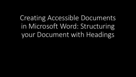 Thumbnail for entry Creating Accessible Documents in Microsoft Word: Structuring your Document with Headings