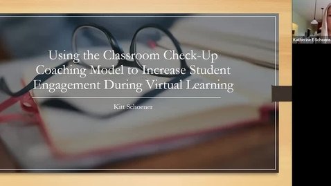 Thumbnail for entry Katherine Schoener - Using the Classroom Checkup Coaching Model to Increase Student Engagement During Virtual Learning