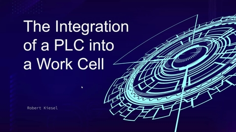 Thumbnail for entry Robert_Kiesel The Integration of a PLC into a Work Cell