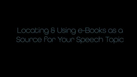 Thumbnail for entry Locating & Using e-Books as a Source for Your Speech Topic